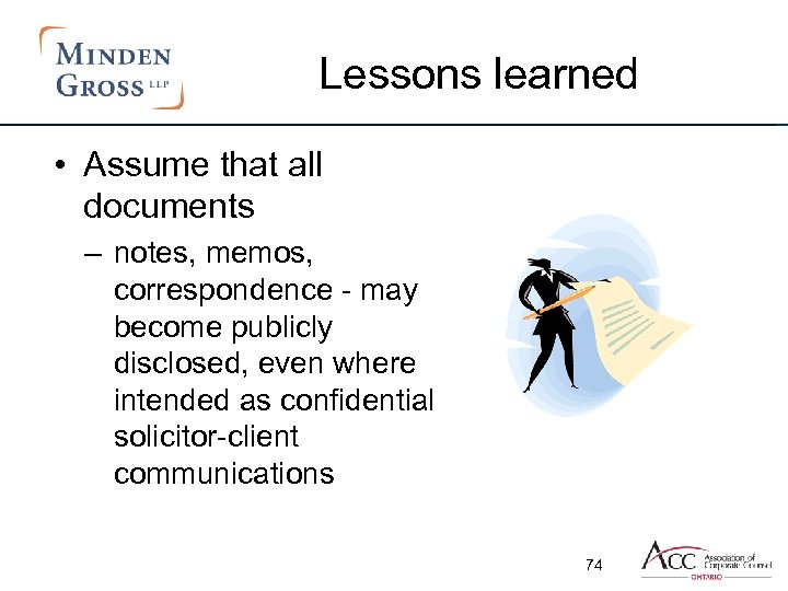 Lessons learned • Assume that all documents – notes, memos, correspondence - may become