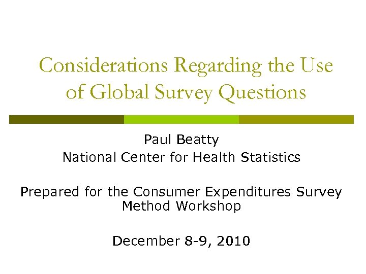 Considerations Regarding the Use of Global Survey Questions Paul Beatty National Center for Health