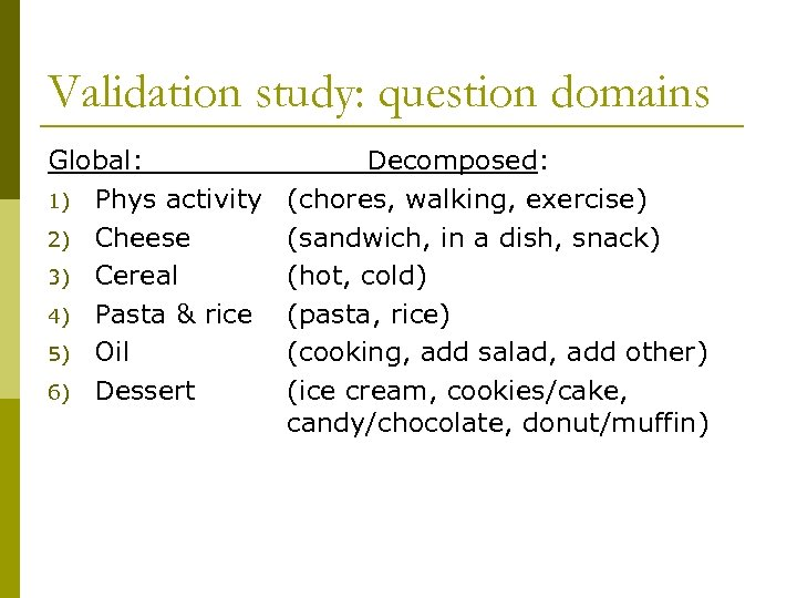 Validation study: question domains Global: 1) Phys activity 2) Cheese 3) Cereal 4) Pasta