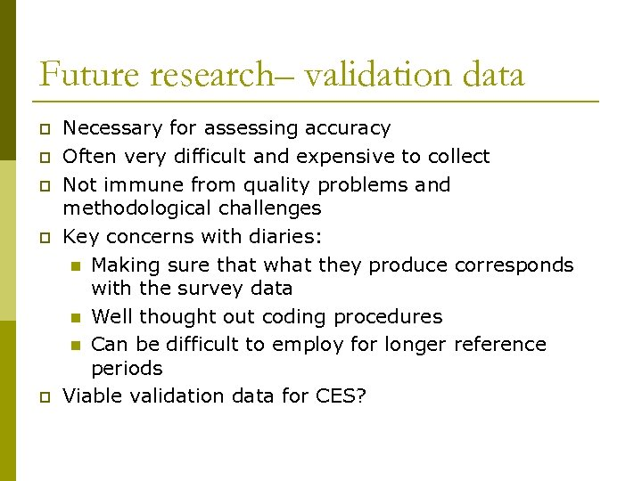 Future research– validation data p p p Necessary for assessing accuracy Often very difficult