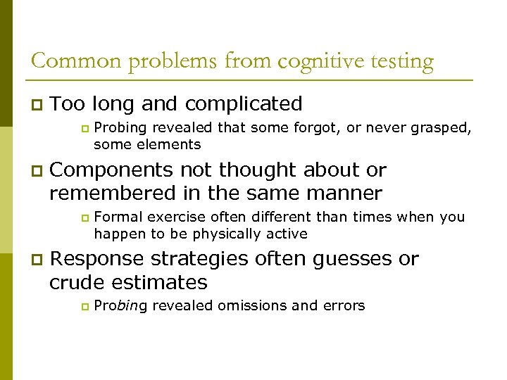 Common problems from cognitive testing p Too long and complicated p p Components not