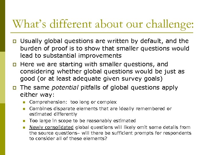 What's different about our challenge: p p p Usually global questions are written by