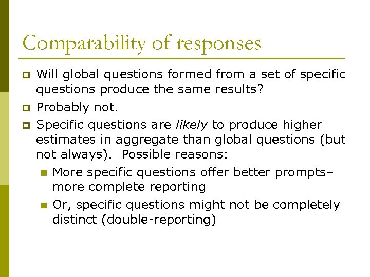 Comparability of responses p p p Will global questions formed from a set of