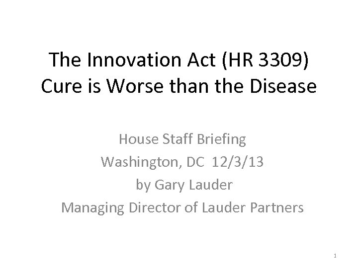 The Innovation Act (HR 3309) Cure is Worse than the Disease House Staff Briefing