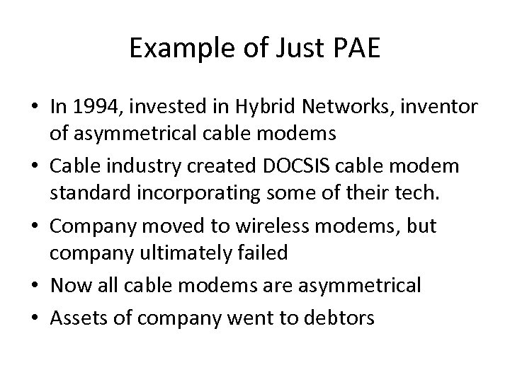 Example of Just PAE • In 1994, invested in Hybrid Networks, inventor of asymmetrical
