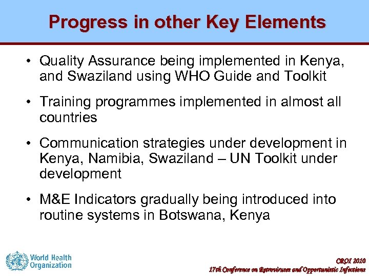Progress in other Key Elements • Quality Assurance being implemented in Kenya, and Swaziland