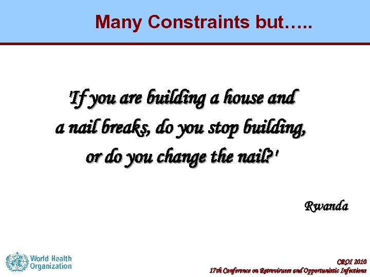 Many Constraints but…. . 'If you are building a house and a nail breaks,