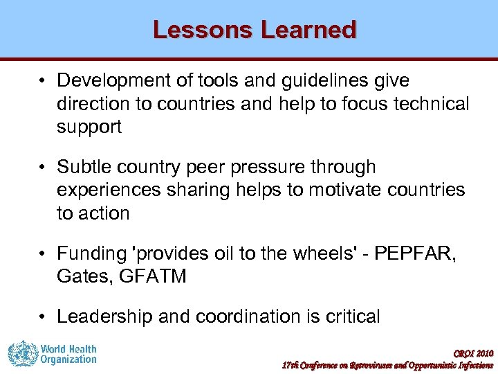 Lessons Learned • Development of tools and guidelines give direction to countries and help