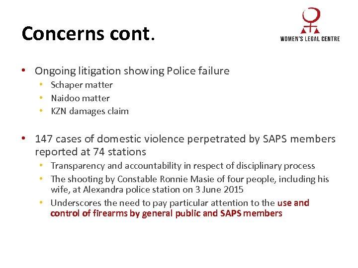 Concerns cont. • Ongoing litigation showing Police failure • Schaper matter • Naidoo matter