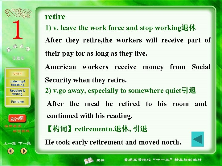 retire 1) v. leave the work force and stop working退休 After they retire, the