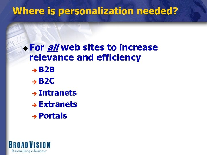 Where is personalization needed? u For all web sites to increase relevance and efficiency