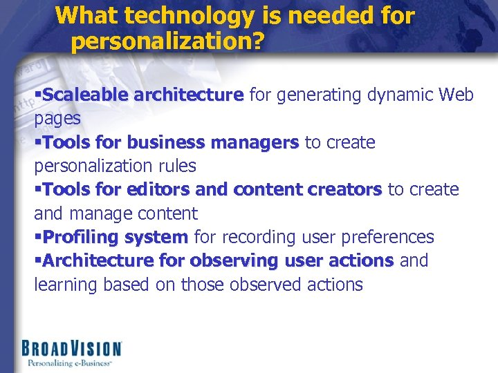 What technology is needed for personalization? §Scaleable architecture for generating dynamic Web pages §Tools