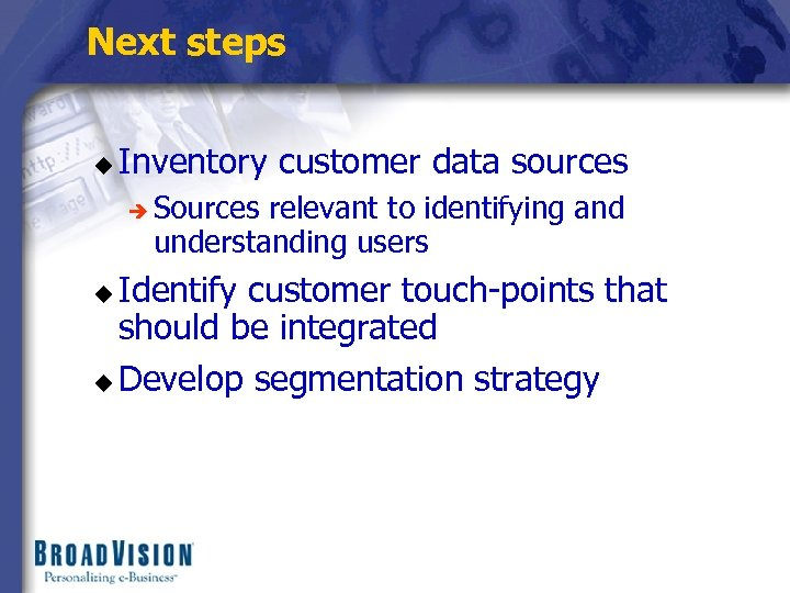 Next steps u Inventory customer data sources è Sources relevant to identifying and understanding