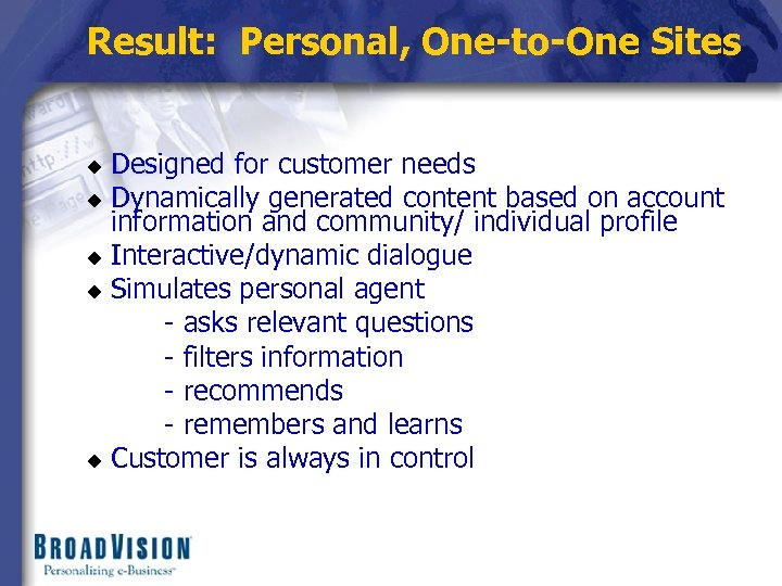 Result: Personal, One-to-One Sites Designed for customer needs u Dynamically generated content based on