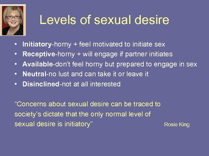 Levels of sexual desire • • • Initiatory-horny + feel motivated to initiate sex