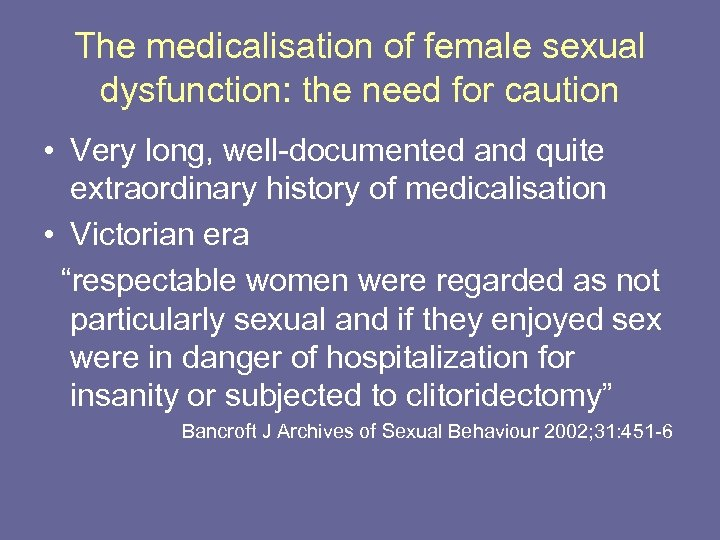 The medicalisation of female sexual dysfunction: the need for caution • Very long, well-documented