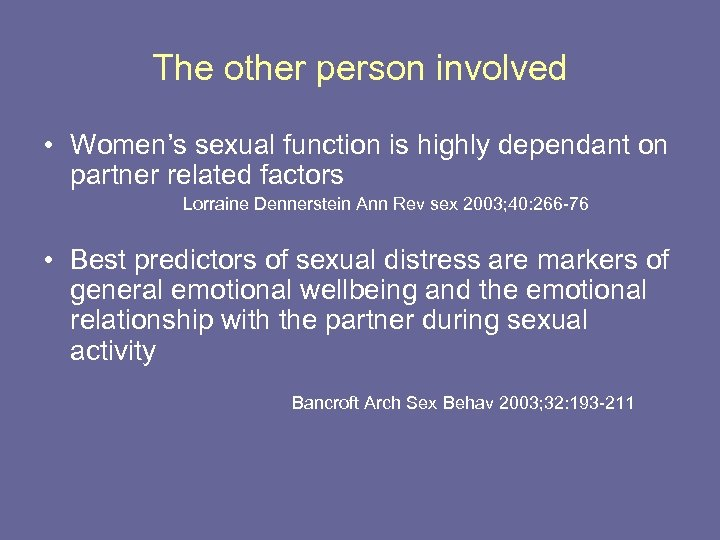 The other person involved • Women's sexual function is highly dependant on partner related