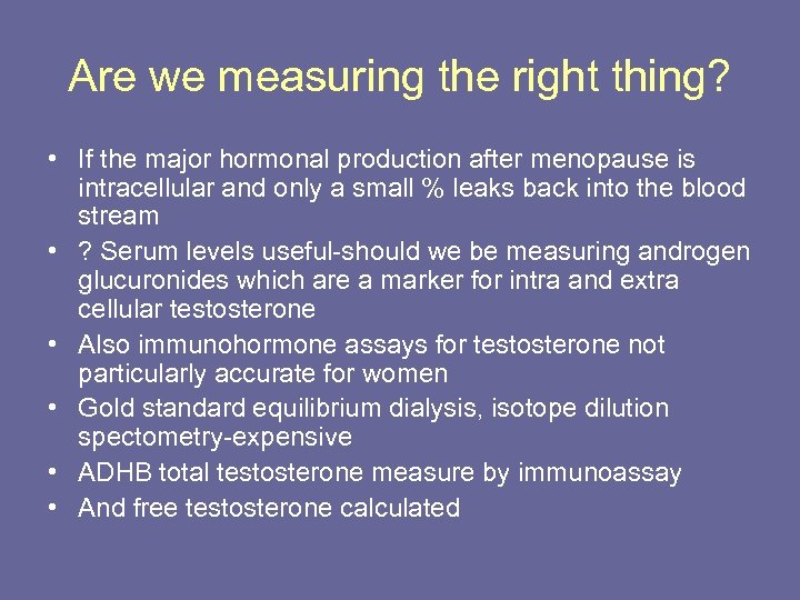 Are we measuring the right thing? • If the major hormonal production after menopause