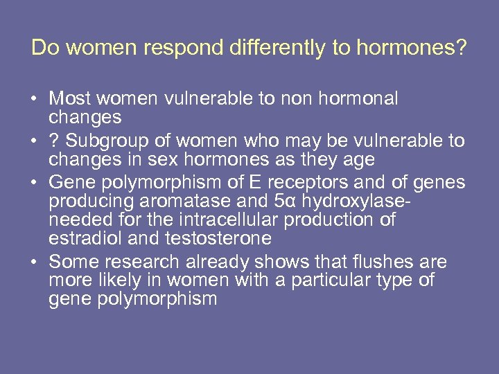 Do women respond differently to hormones? • Most women vulnerable to non hormonal changes