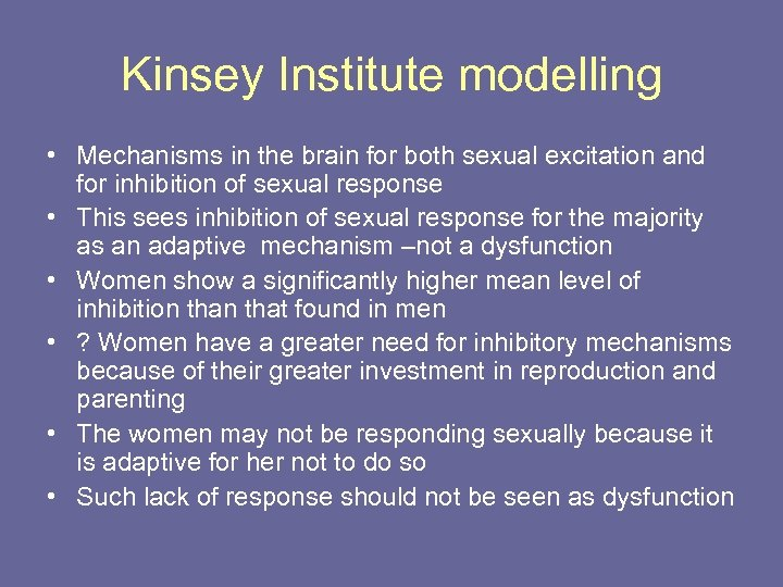 Kinsey Institute modelling • Mechanisms in the brain for both sexual excitation and for