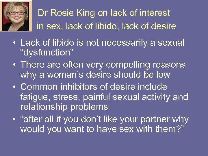 Dr Rosie King on lack of interest in sex, lack of libido, lack of