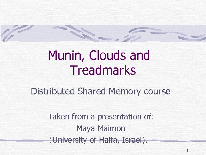 Munin, Clouds and Treadmarks Distributed Shared Memory course Taken from a presentation of: Maya