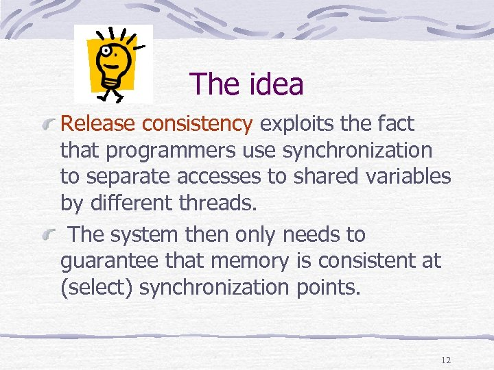 The idea Release consistency exploits the fact that programmers use synchronization to separate accesses