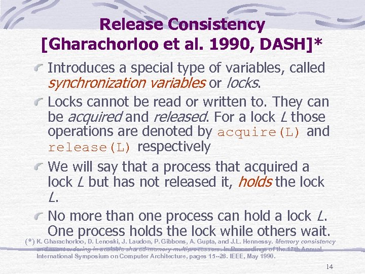 Release Consistency [Gharachorloo et al. 1990, DASH]* Introduces a special type of variables, called