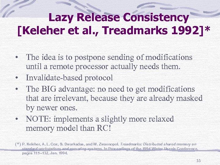 Lazy Release Consistency [Keleher et al. , Treadmarks 1992]* • The idea is to