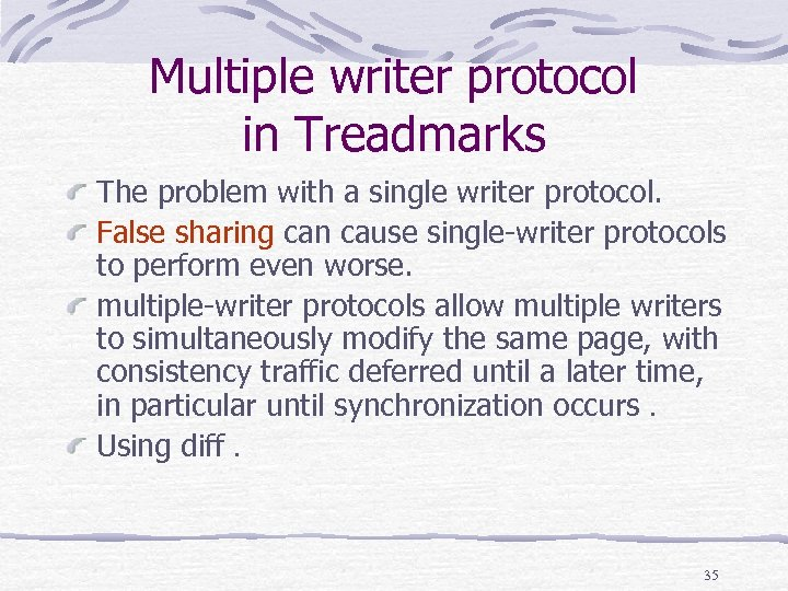 Multiple writer protocol in Treadmarks The problem with a single writer protocol. False sharing