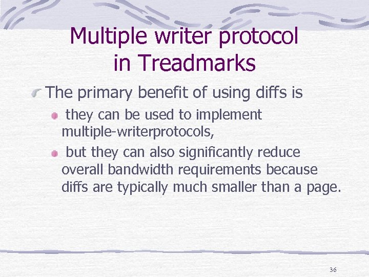 Multiple writer protocol in Treadmarks The primary benefit of using diffs is they can