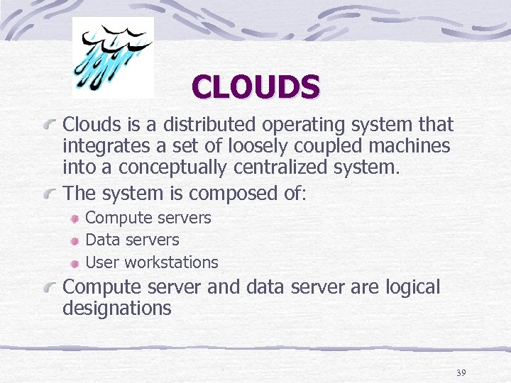 CLOUDS Clouds is a distributed operating system that integrates a set of loosely coupled
