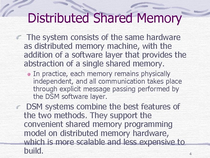 Distributed Shared Memory The system consists of the same hardware as distributed memory machine,