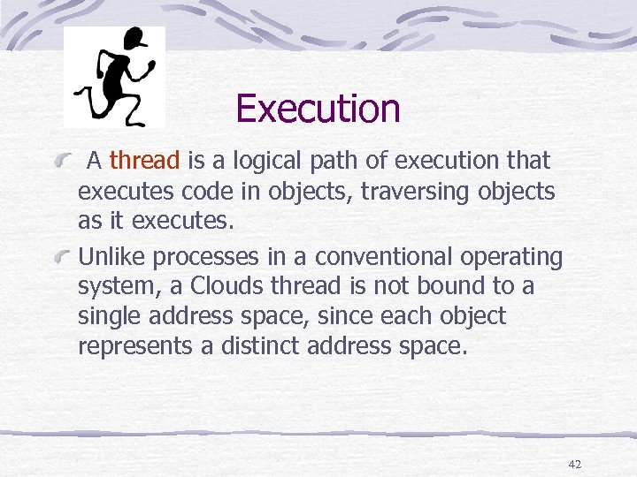 Execution A thread is a logical path of execution that executes code in objects,