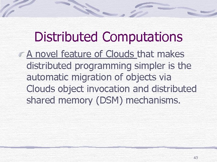 Distributed Computations A novel feature of Clouds that makes distributed programming simpler is the