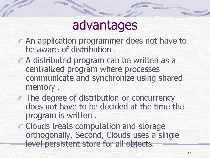 advantages An application programmer does not have to be aware of distribution. A distributed