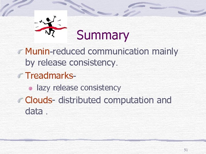 Summary Munin-reduced communication mainly by release consistency. Treadmarkslazy release consistency Clouds distributed computation and