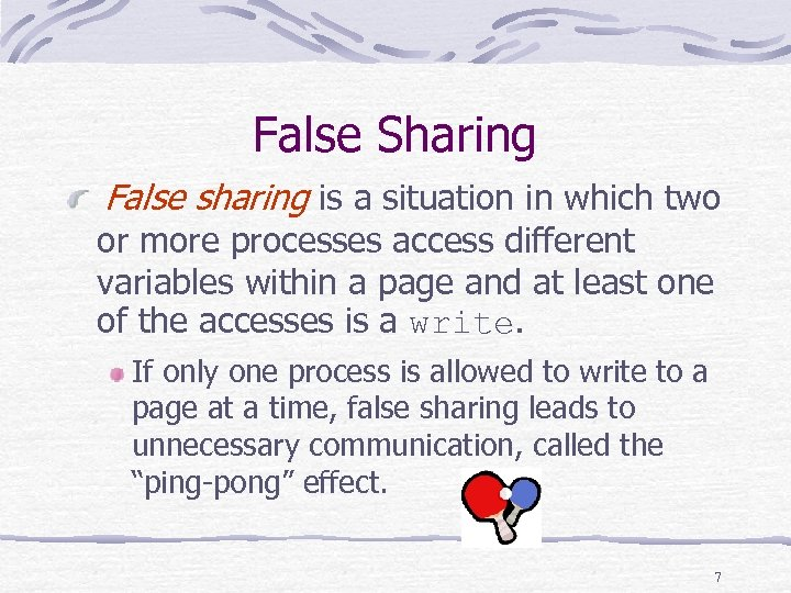 False Sharing False sharing is a situation in which two or more processes access