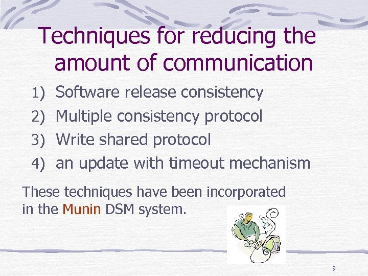 Techniques for reducing the amount of communication 1) Software release consistency 2) Multiple consistency