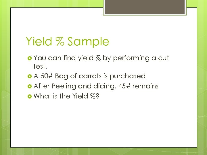 Yield % Sample You can find yield % by performing a cut test. A