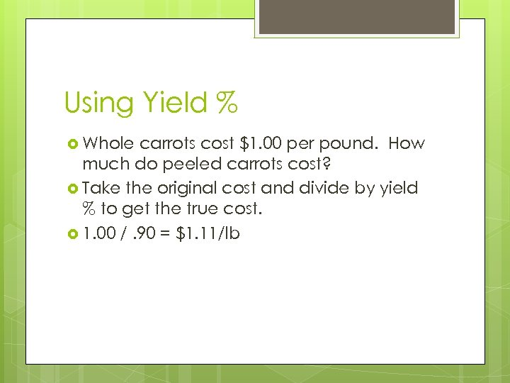 Using Yield % Whole carrots cost $1. 00 per pound. How much do peeled