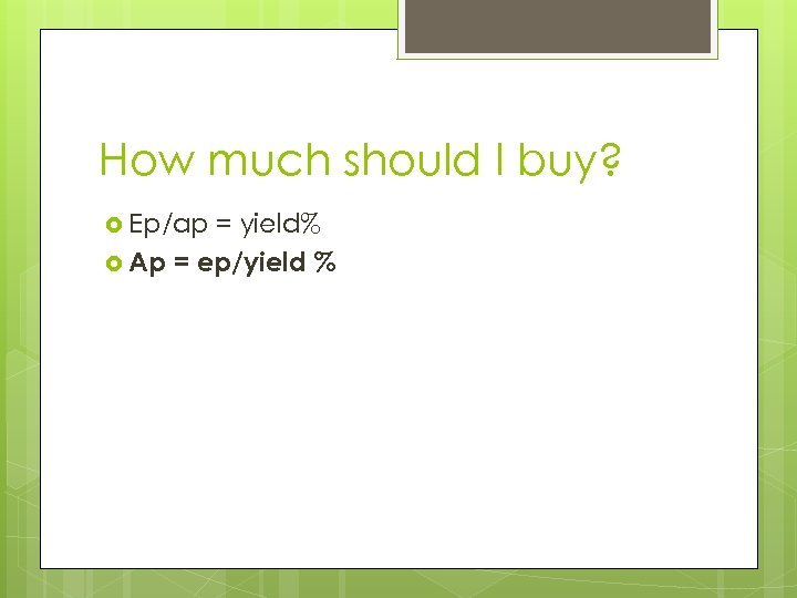How much should I buy? Ep/ap = yield% Ap = ep/yield %