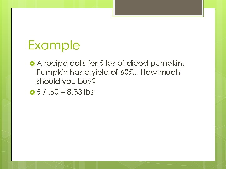 Example A recipe calls for 5 lbs of diced pumpkin. Pumpkin has a yield