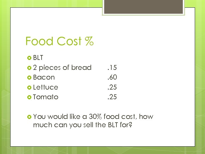 Food Cost % BLT 2 pieces of bread Bacon Lettuce Tomato You . 15.