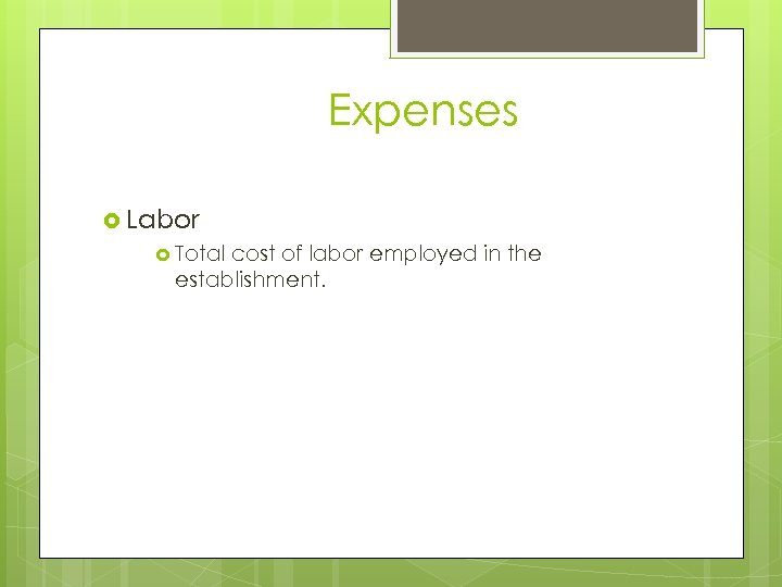 Expenses Labor Total cost of labor employed in the establishment.