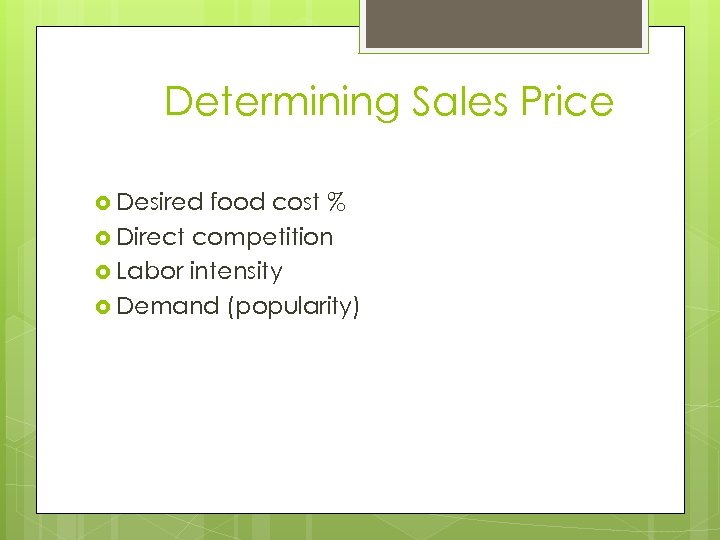 Determining Sales Price Desired food cost % Direct competition Labor intensity Demand (popularity)