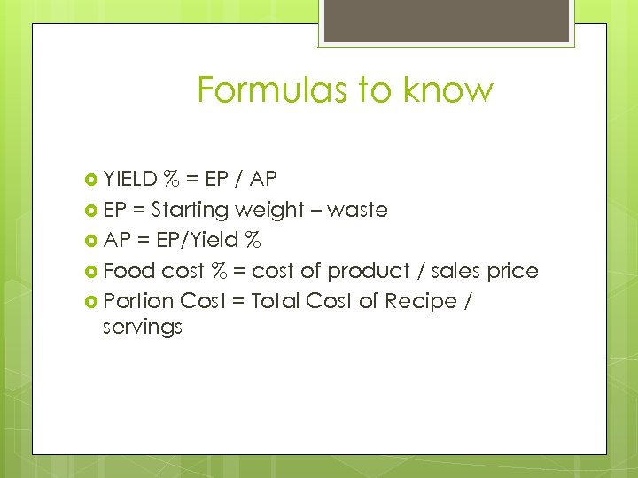 Formulas to know YIELD % = EP / AP EP = Starting weight –