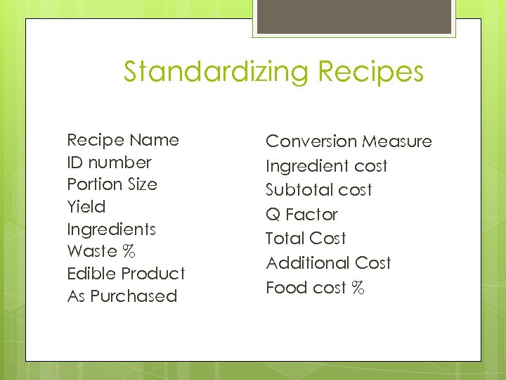 Standardizing Recipes Recipe Name ID number Portion Size Yield Ingredients Waste % Edible Product