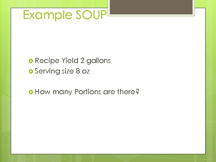 Example SOUP Recipe Yield 2 gallons Serving size 8 oz How many Portions are