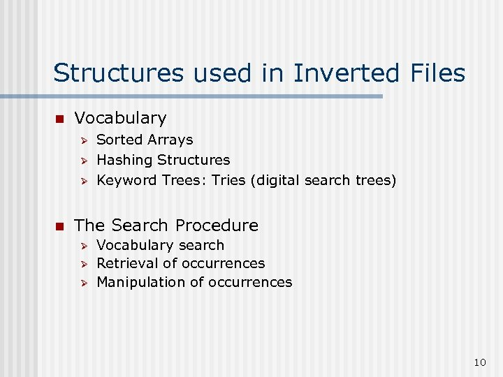 Structures used in Inverted Files n Vocabulary Ø Ø Ø n Sorted Arrays Hashing